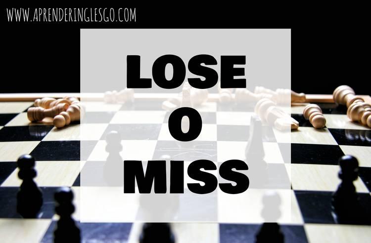 diferencia entre miss y lose