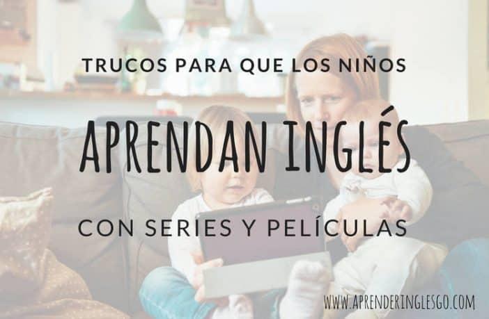 trucos para que los niños aprendan inglés con series y películas