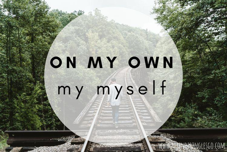 ON MY OWN y BY MYSELF- ¿Cuál es la diferencia?