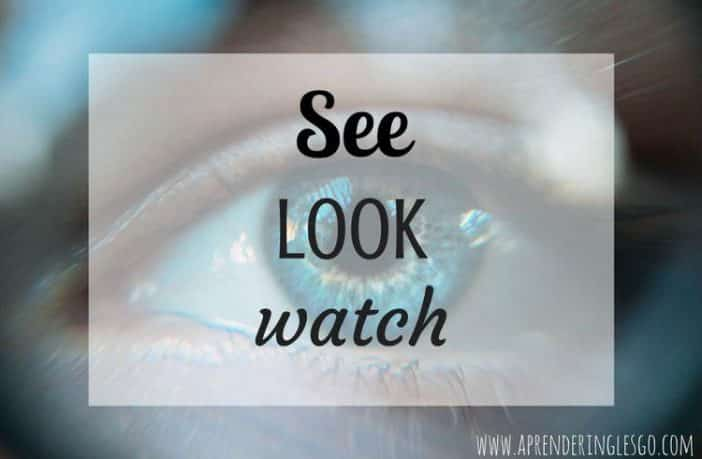 SEE, LOOK y WATCH - ¿Cuál es la diferencia?