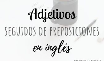 31 adjetivos seguidos de preposiciones en inglés