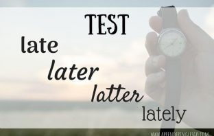 test late later latter y lately