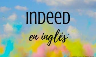 Uso de INDEED en inglés