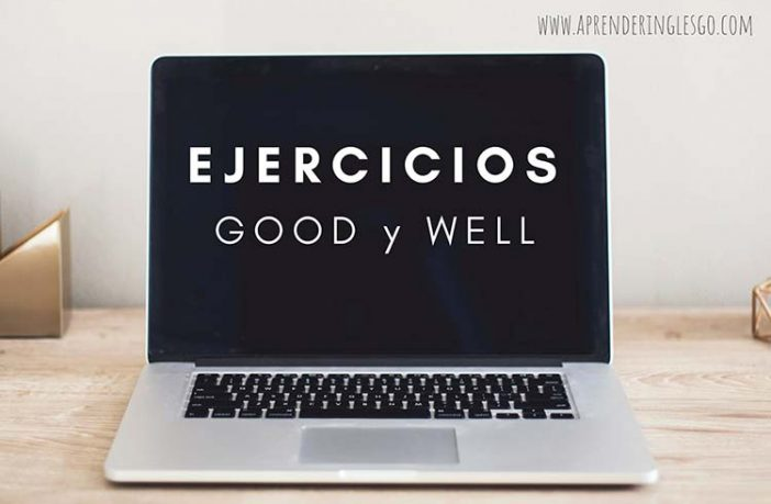 Ejercicios GOOD y WELL