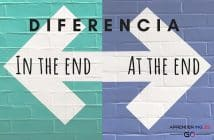IN THE END y AT THE END - ¿Cuál es la diferencia?