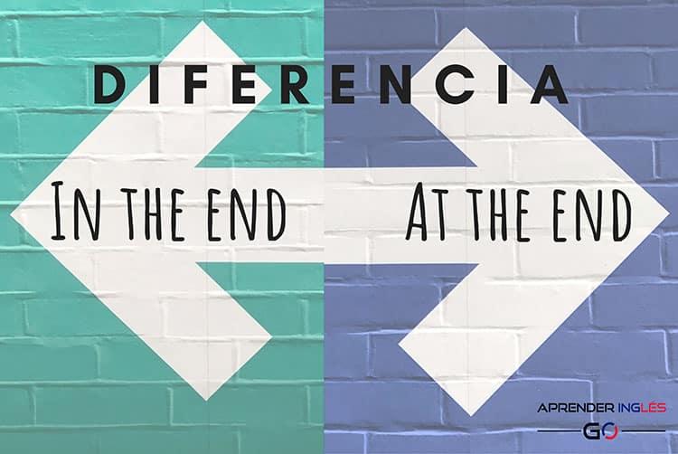 IN THE END y AT THE END – ¿Cuál es la diferencia?