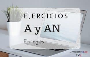 Ejercicios de los artículos indefinidos A y AN en inglés