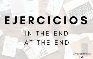Ejercicios IN THE END y AT THE END