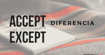 Diferencia de uso entre ACCEPT y EXCEPT en inglés y español