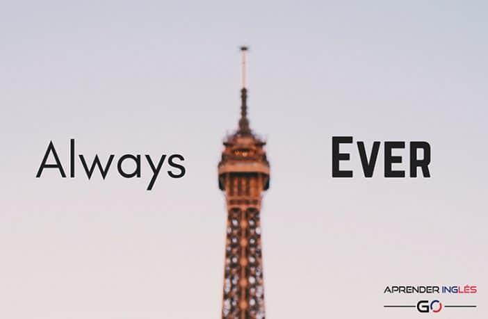 Diferencia de uso entre Always y Ever en inglés y español